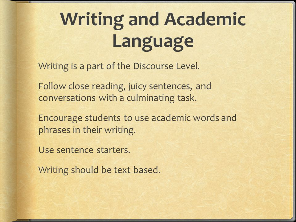 Writing and Academic Language Writing is a part of the Discourse Level. Follow close reading, juicy sentences, and conversations with a culminating ta