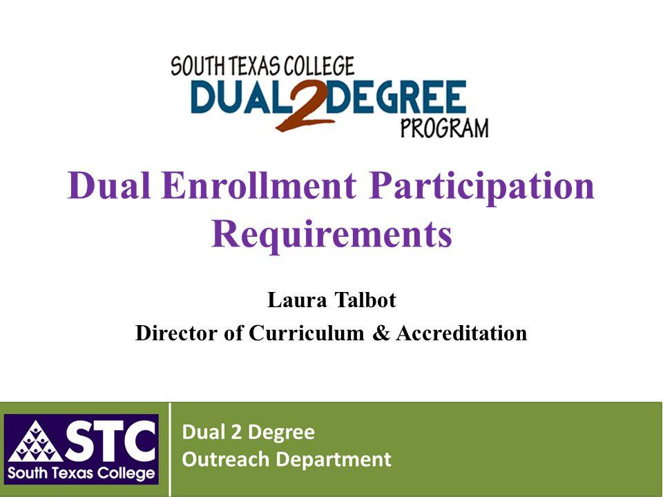Dual Enrollment Updates Test scores – STAAR – EOC Scale Course perquisites HS Math/English course DEF – Steps 12 th Day roster verification
