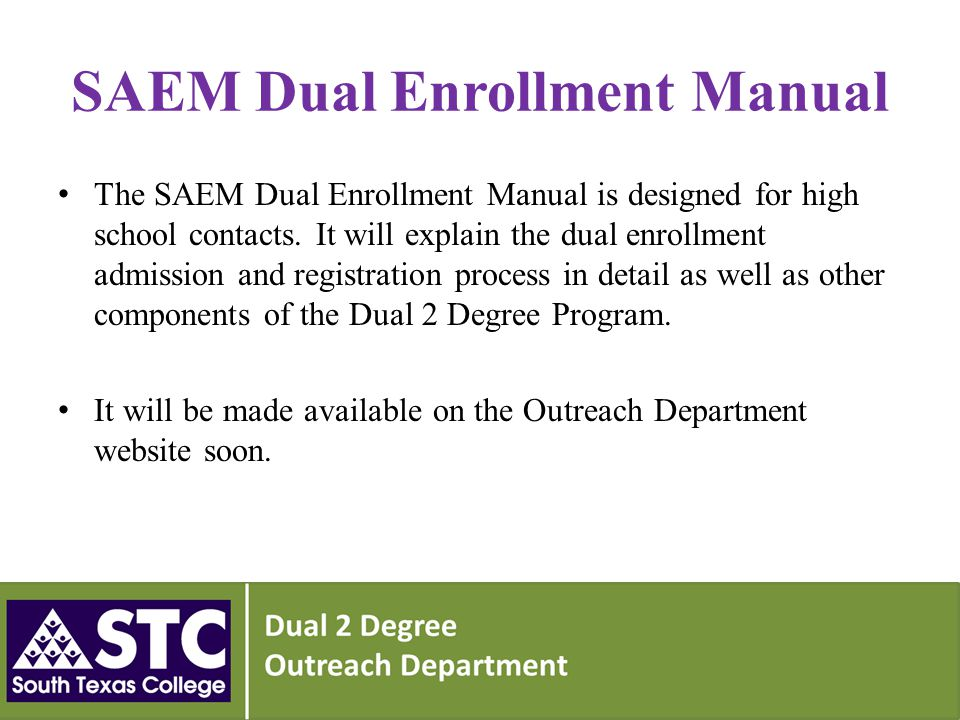 SAEM Dual Enrollment Manual The SAEM Dual Enrollment Manual is designed for high school contacts.