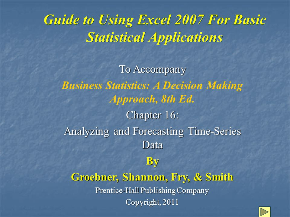 Guide to Using Excel 2007 For Basic Statistical Applications To Accompany Business Statistics: A Decision Making Approach, 8th Ed.