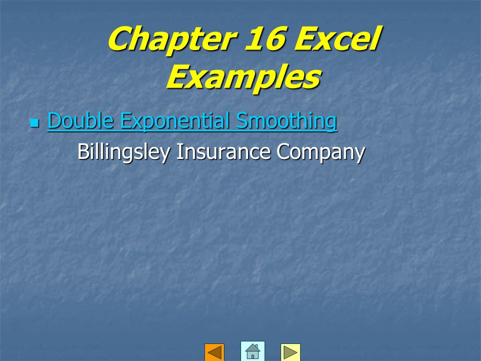 Chapter 16 Excel Examples Double Exponential Smoothing Double Exponential Smoothing Double Exponential Smoothing Double Exponential Smoothing Billingsley Insurance Company