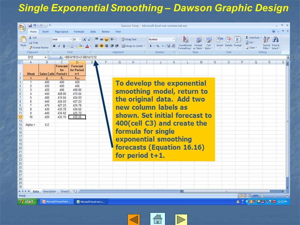 Single Exponential Smoothing – Dawson Graphic Design To develop the exponential smoothing model, return to the original data.