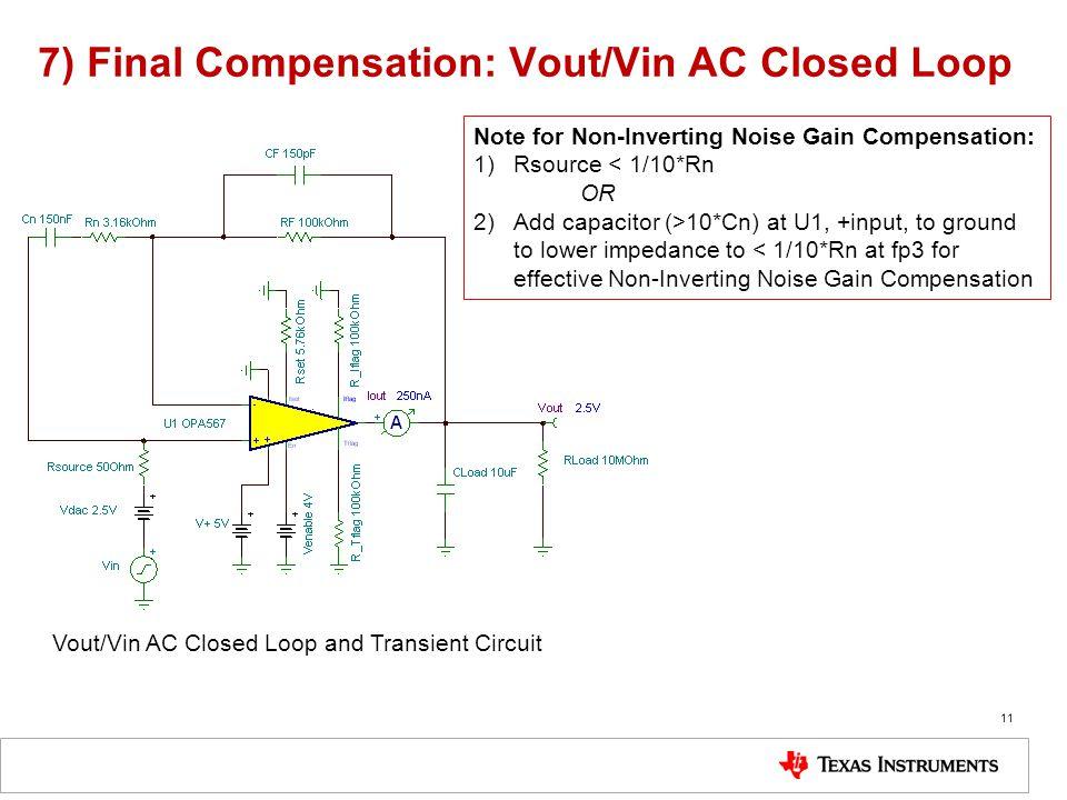 7) Final Compensation: Vout/Vin AC Closed Loop 11 Vout/Vin AC Closed Loop and Transient Circuit Note for Non-Inverting Noise Gain Compensation: 1)Rsou