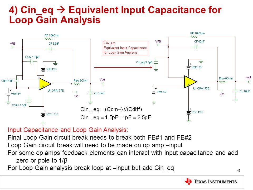 4) Cin_eq  Equivalent Input Capacitance for Loop Gain Analysis 46 Input Capacitance and Loop Gain Analysis: Final Loop Gain circuit break needs to br