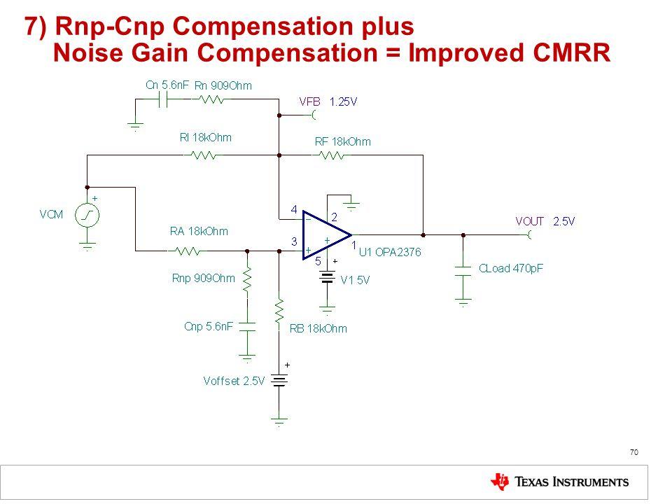 7) Rnp-Cnp Compensation plus Noise Gain Compensation = Improved CMRR 70