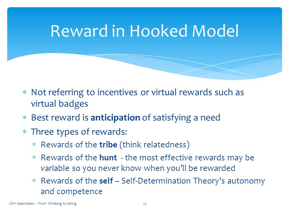  Not referring to incentives or virtual rewards such as virtual badges  Best reward is anticipation of satisfying a need  Three types of rewards: 