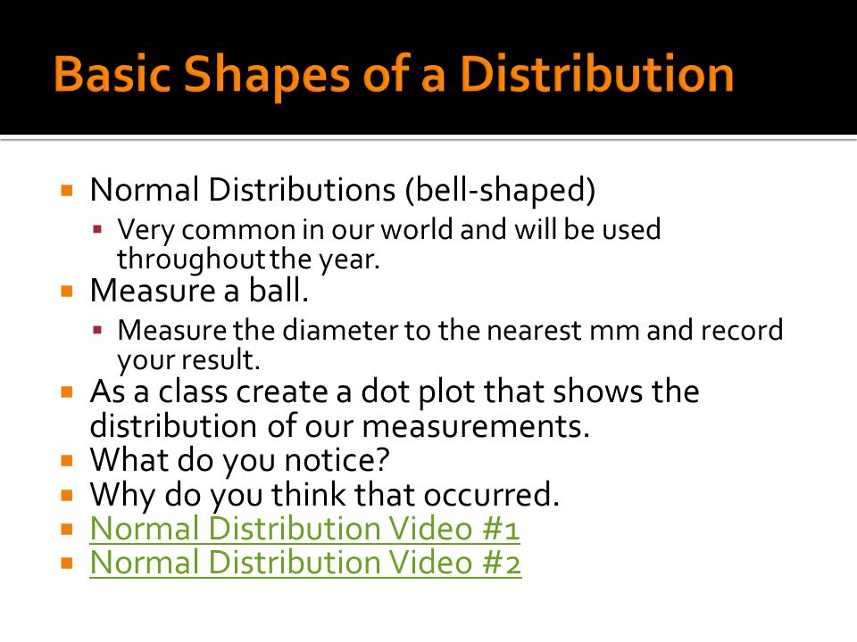  Characteristics of a Normal Distribution:  Symmetric: The mean (avg.