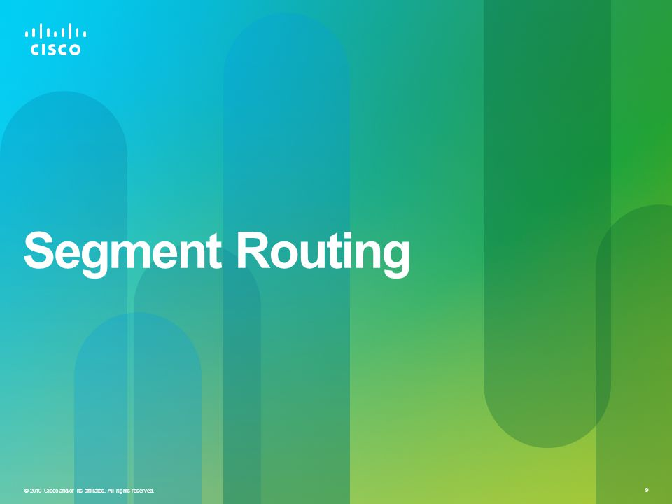 © 2010 Cisco and/or its affiliates. All rights reserved. 9 Segment Routing