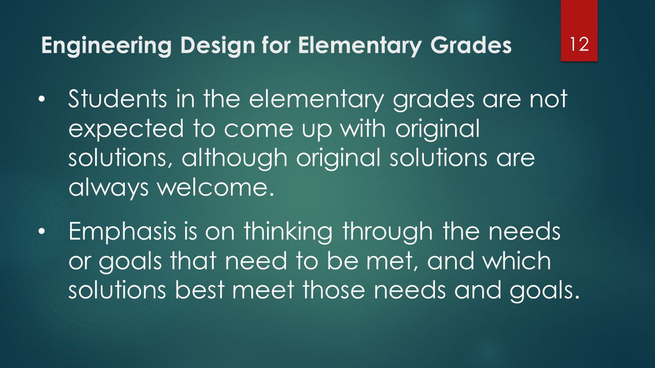 Engineering Design for Elementary Grades 12 Students in the elementary grades are not expected to come up with original solutions, although original s