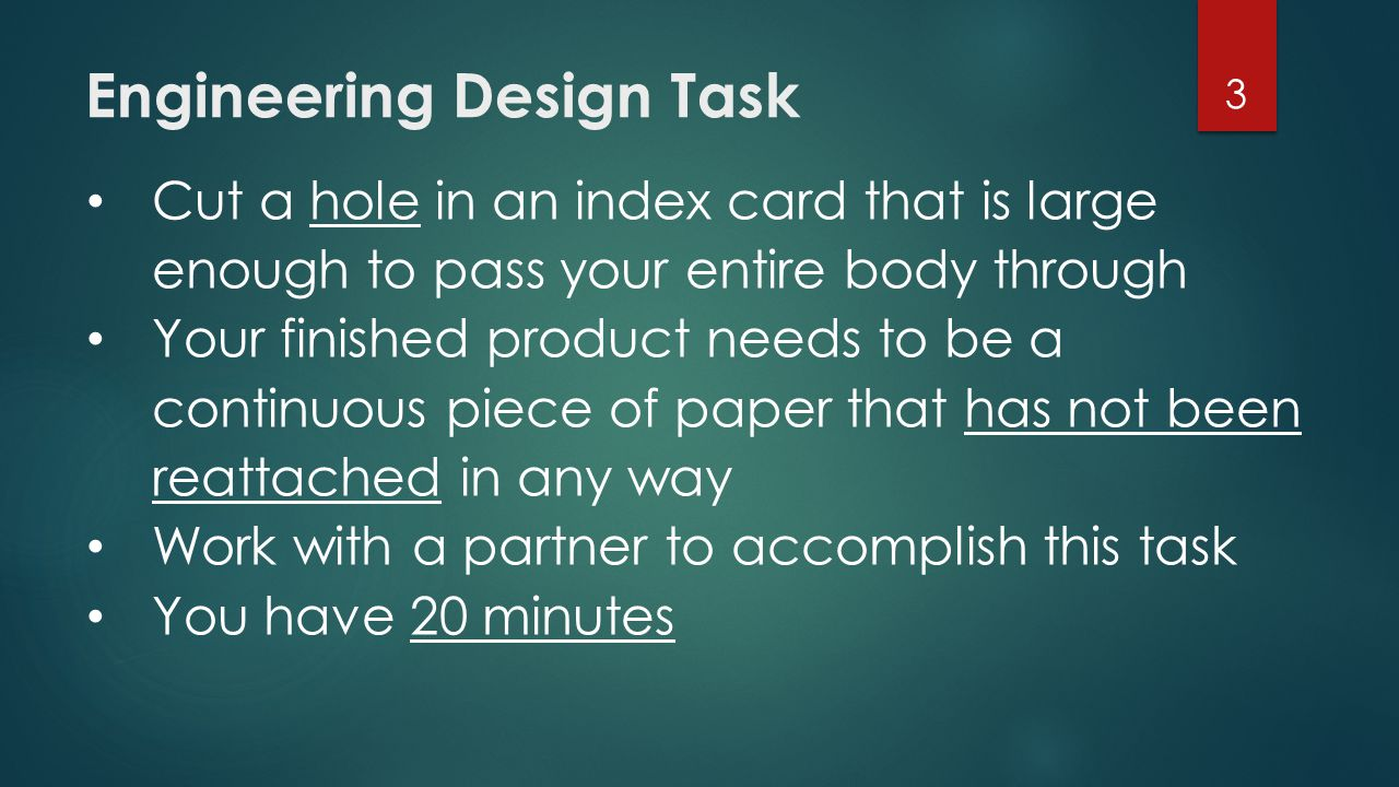Engineering Design Task Cut a hole in an index card that is large enough to pass your entire body through Your finished product needs to be a continuo