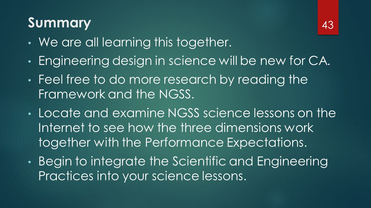 Summary We are all learning this together. Engineering design in science will be new for CA. Feel free to do more research by reading the Framework an