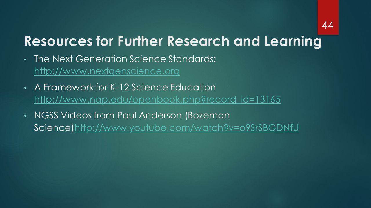 Resources for Further Research and Learning The Next Generation Science Standards: http://www.nextgenscience.org http://www.nextgenscience.org A Frame