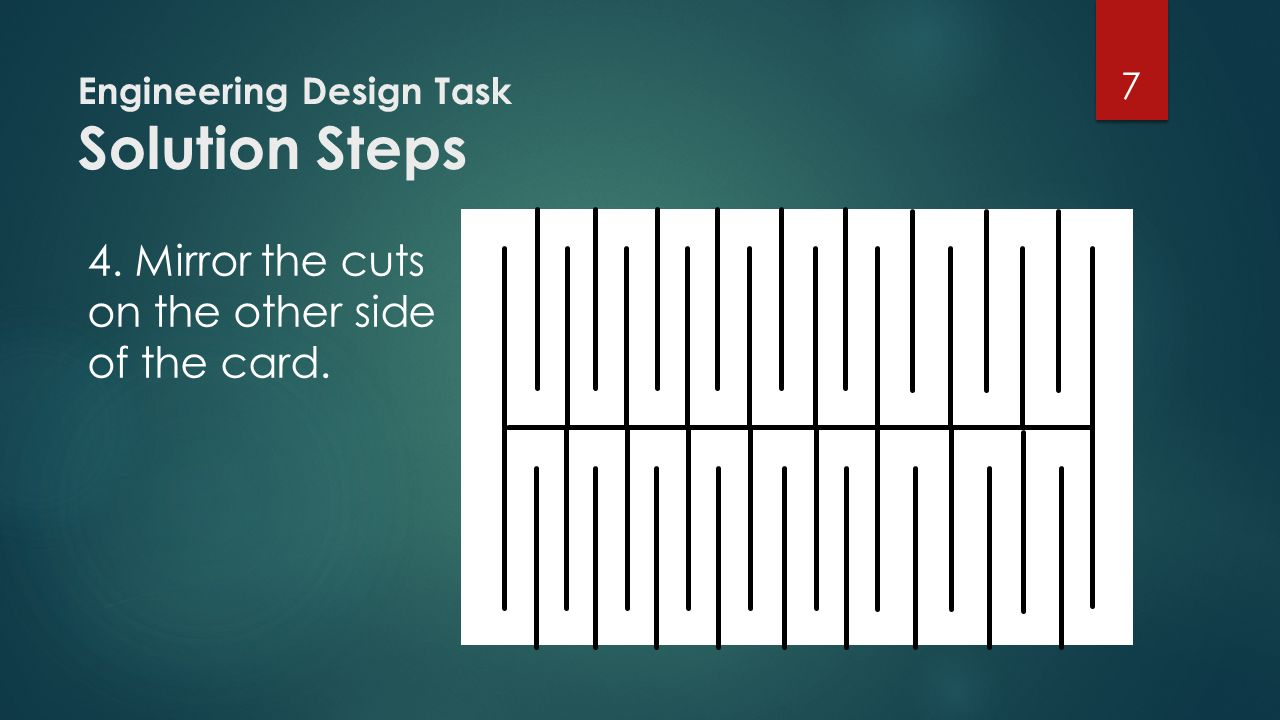 Engineering Design Task Solution Steps 4. Mirror the cuts on the other side of the card. 7