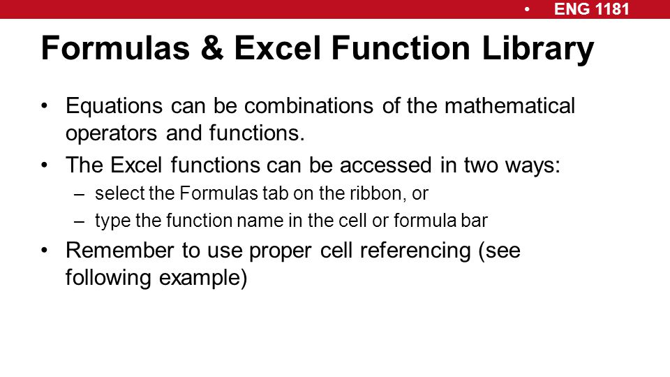 ENG 1181 Formulas & Excel Function Library Equations can be combinations of the mathematical operators and functions. The Excel functions can be acces
