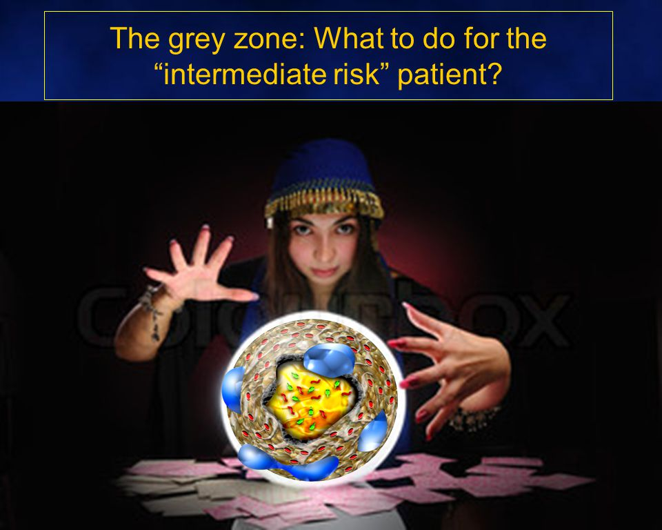 The grey zone: What to do for the intermediate risk patient?