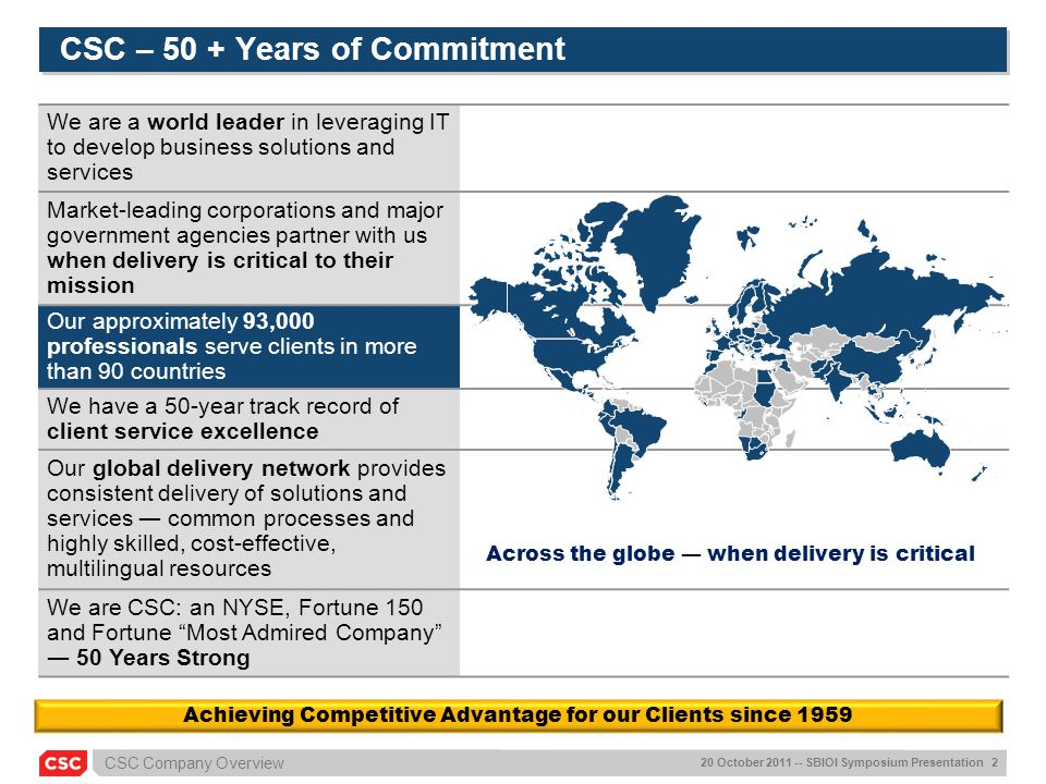 CSC Company Overview 20 October 2011 -- SBIOI Symposium Presentation 2 We are a world leader in leveraging IT to develop business solutions and servic
