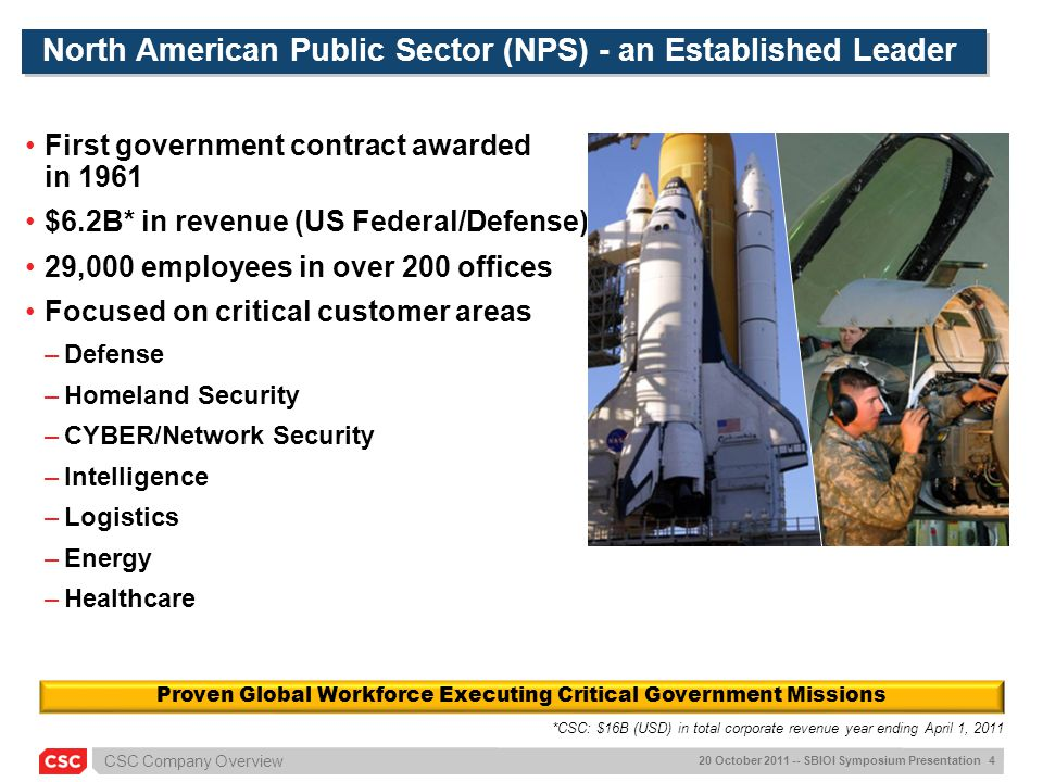 CSC Company Overview 20 October 2011 -- SBIOI Symposium Presentation 4 North American Public Sector (NPS) - an Established Leader First government con