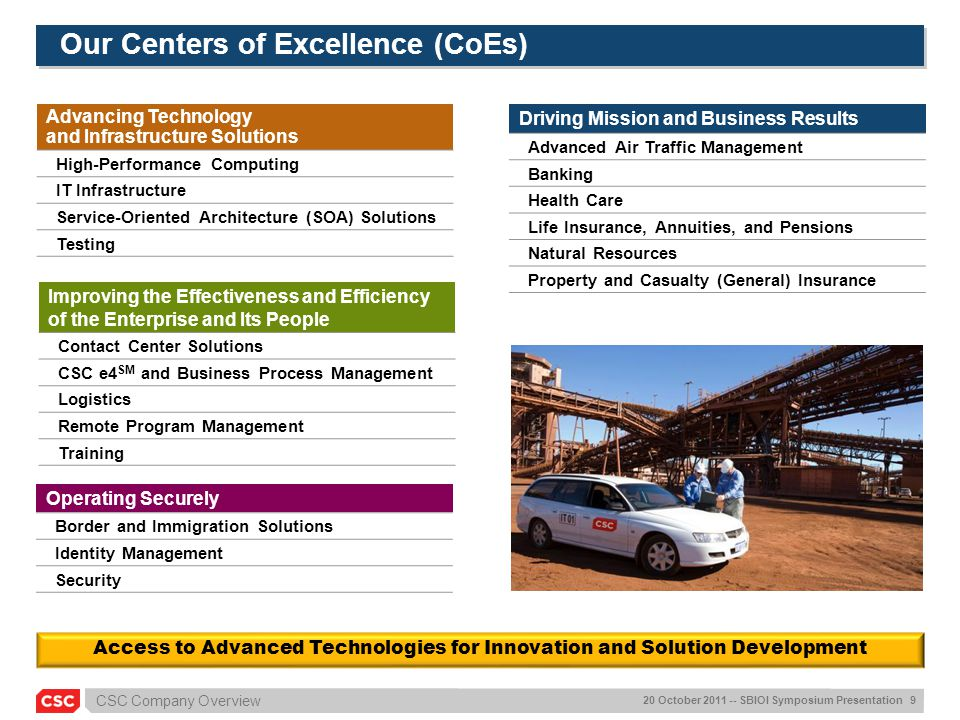CSC Company Overview 20 October 2011 -- SBIOI Symposium Presentation 9 Our Centers of Excellence (CoEs) Driving Mission and Business Results Advanced