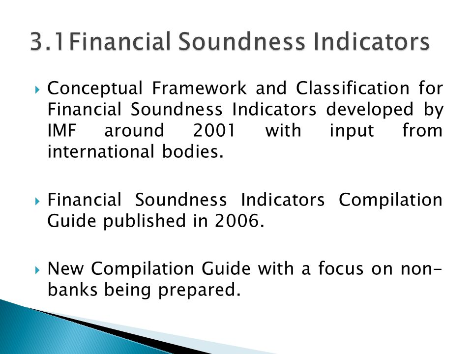  Conceptual Framework and Classification for Financial Soundness Indicators developed by IMF around 2001 with input from international bodies.  Fina