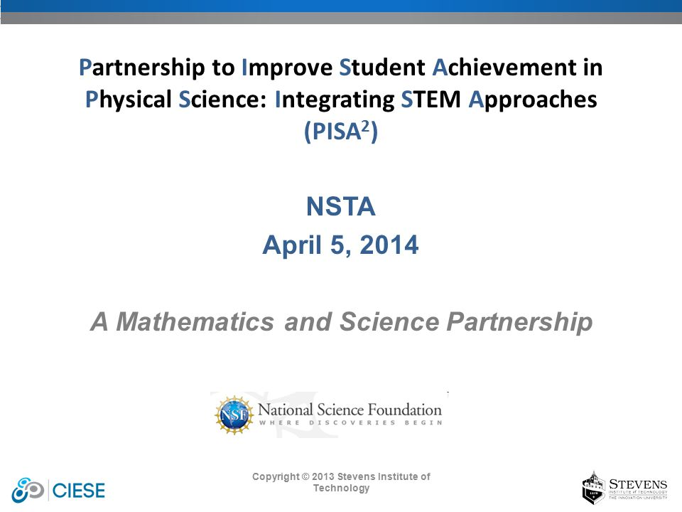Copyright © 2013 Stevens Institute of Technology NSTA April 5, 2014 A Mathematics and Science Partnership Partnership to Improve Student Achievement i