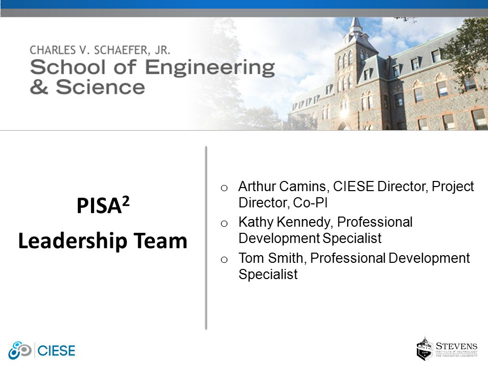 o Arthur Camins, CIESE Director, Project Director, Co-PI o Kathy Kennedy, Professional Development Specialist o Tom Smith, Professional Development Specialist PISA 2 Leadership Team