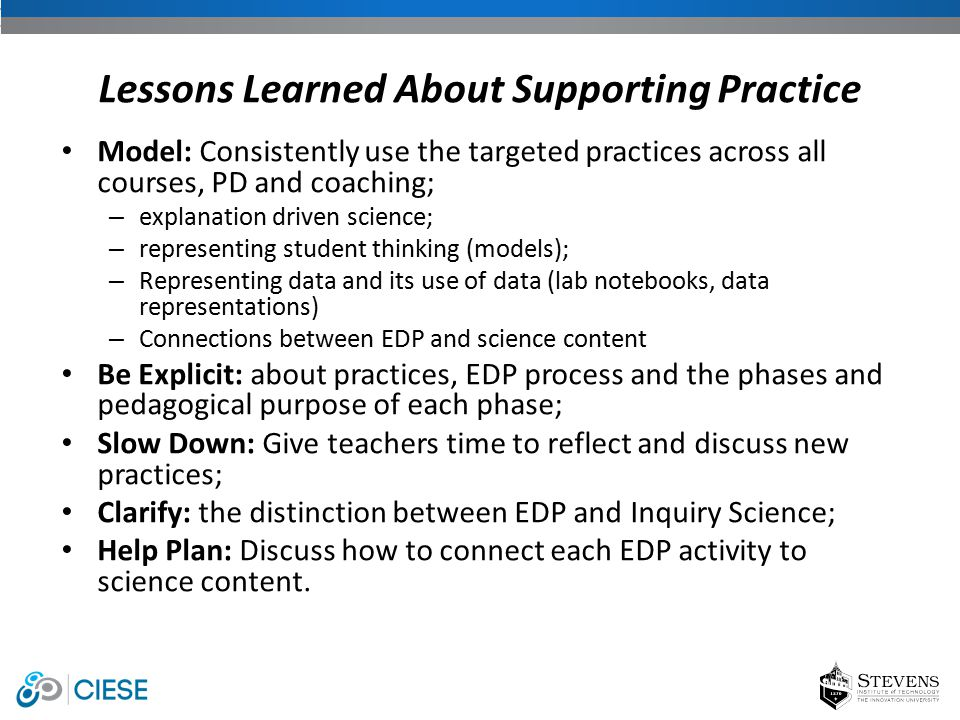 Model: Consistently use the targeted practices across all courses, PD and coaching; – explanation driven science; – representing student thinking (mod