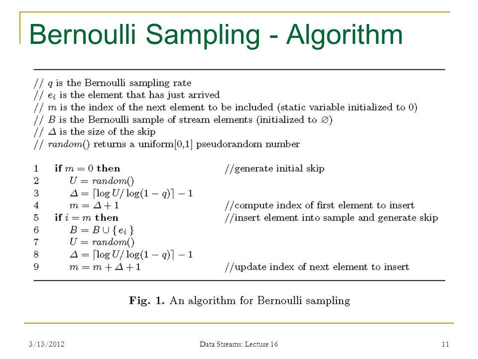 3/13/2012 Data Streams: Lecture 16 11 Bernoulli Sampling - Algorithm