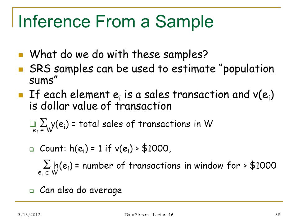 3/13/2012 Data Streams: Lecture 16 38 Inference From a Sample What do we do with these samples.