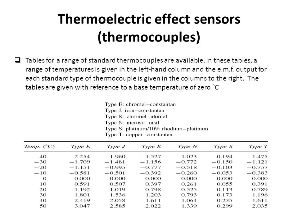 Thermoelectric effect sensors (thermocouples)  Tables for a range of standard thermocouples are available.