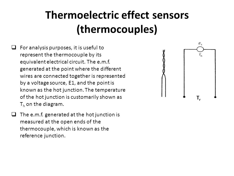Thermoelectric effect sensors (thermocouples)  For analysis purposes, it is useful to represent the thermocouple by its equivalent electrical circuit.