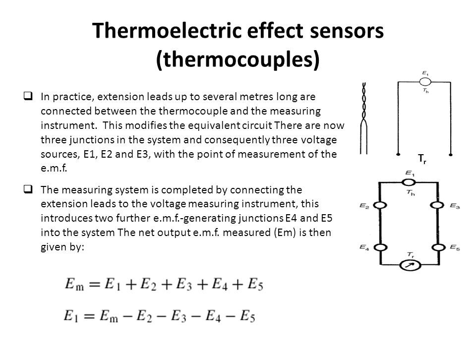 Thermoelectric effect sensors (thermocouples)  In practice, extension leads up to several metres long are connected between the thermocouple and the measuring instrument.