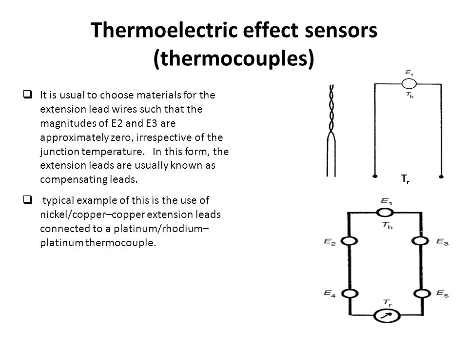 Thermoelectric effect sensors (thermocouples)  It is usual to choose materials for the extension lead wires such that the magnitudes of E2 and E3 are approximately zero, irrespective of the junction temperature.