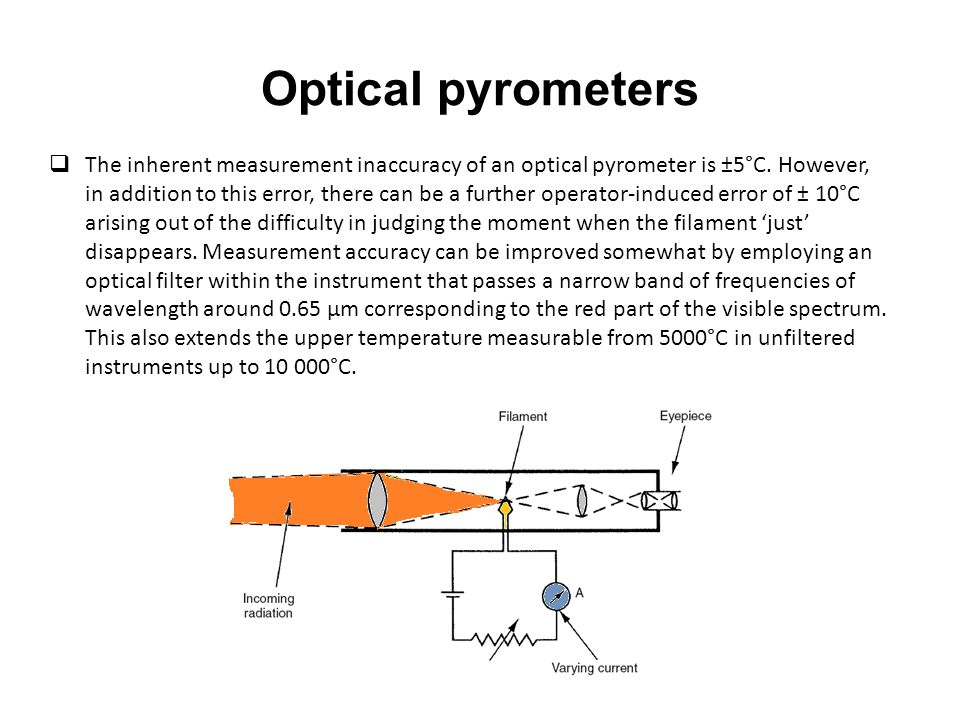 Optical pyrometers  The inherent measurement inaccuracy of an optical pyrometer is ±5°C.