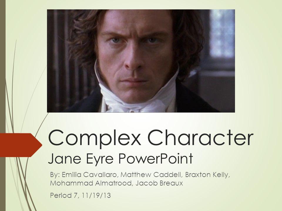 Complex Character Jane Eyre PowerPoint By: Emilia Cavallaro, Matthew Caddell, Braxton Kelly, Mohammad Almatrood, Jacob Breaux Period 7, 11/19/13