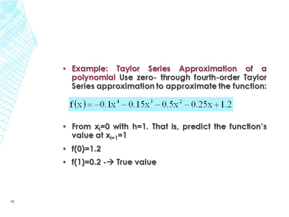 ▪ Example: Taylor Series Approximation of a polynomial Use zero- through fourth-order Taylor Series approximation to approximate the function: ▪ From