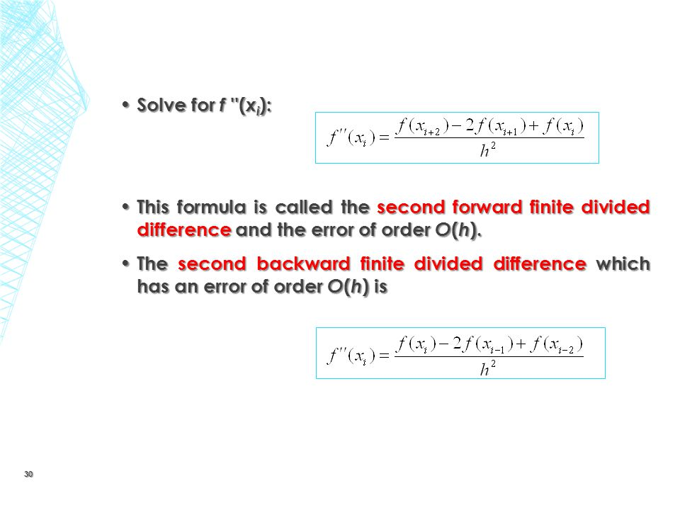 Solve for f ''( x i ): Solve for f ''( x i ): This formula is called the second forward finite divided difference and the error of order O ( h ). This