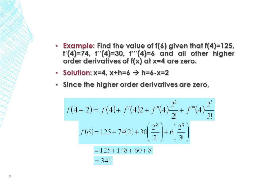 ▪ Example: Find the value of f(6) given that f(4)=125, f'(4)=74, f''(4)=30, f'''(4)=6 and all other higher order derivatives of f(x) at x=4 are zero.