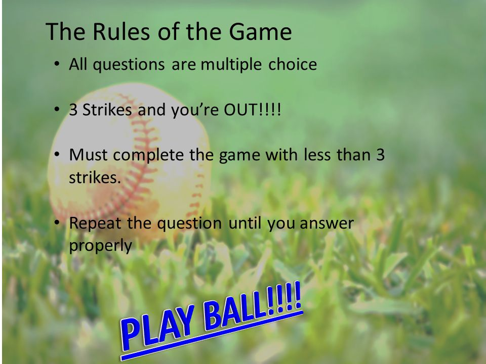 The Rules of the Game All questions are multiple choice 3 Strikes and you're OUT!!!! Must complete the game with less than 3 strikes. Repeat the quest