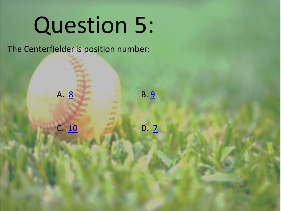 Question 5: The Centerfielder is position number: A. 8B. 989 C. 10D. 7107