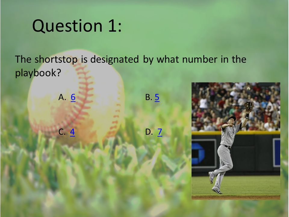 Question 1: The shortstop is designated by what number in the playbook? A. 6B. 565 C. 4D. 747