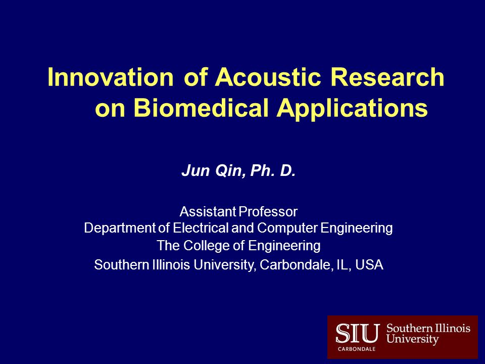 Innovation of Acoustic Research on Biomedical Applications Jun Qin, Ph.