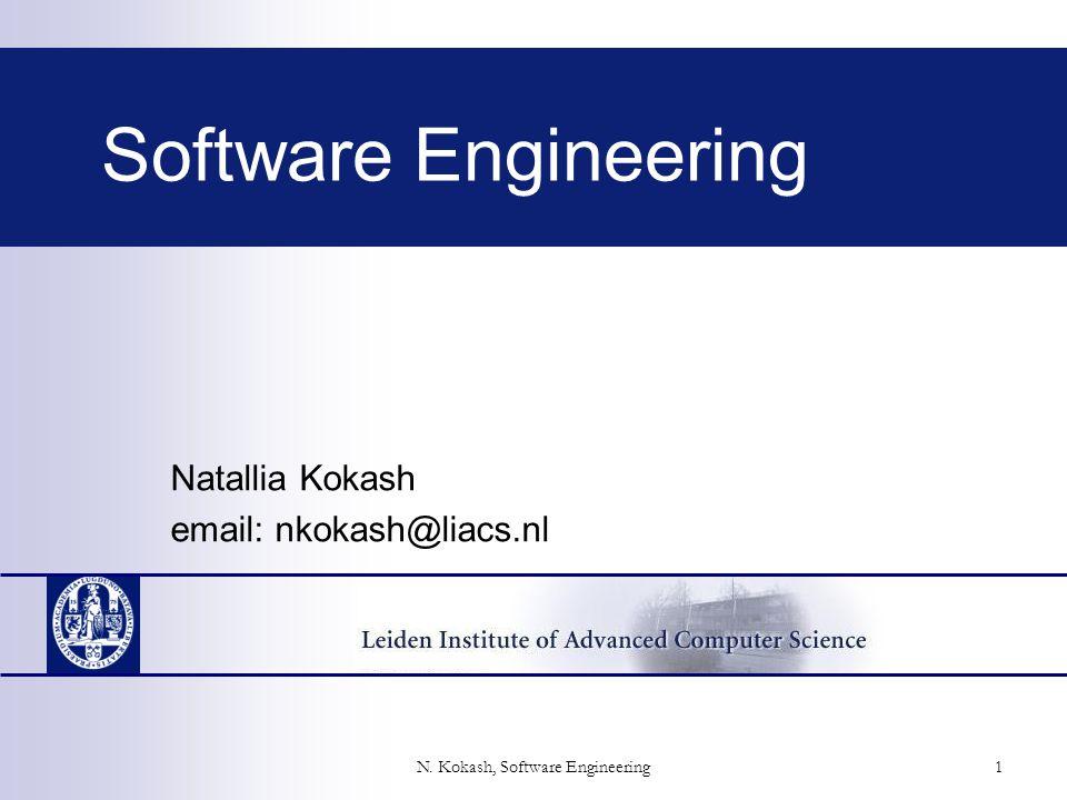 Software Engineering Natallia Kokash email: nkokash@liacs.nl 1 N. Kokash, Software Engineering