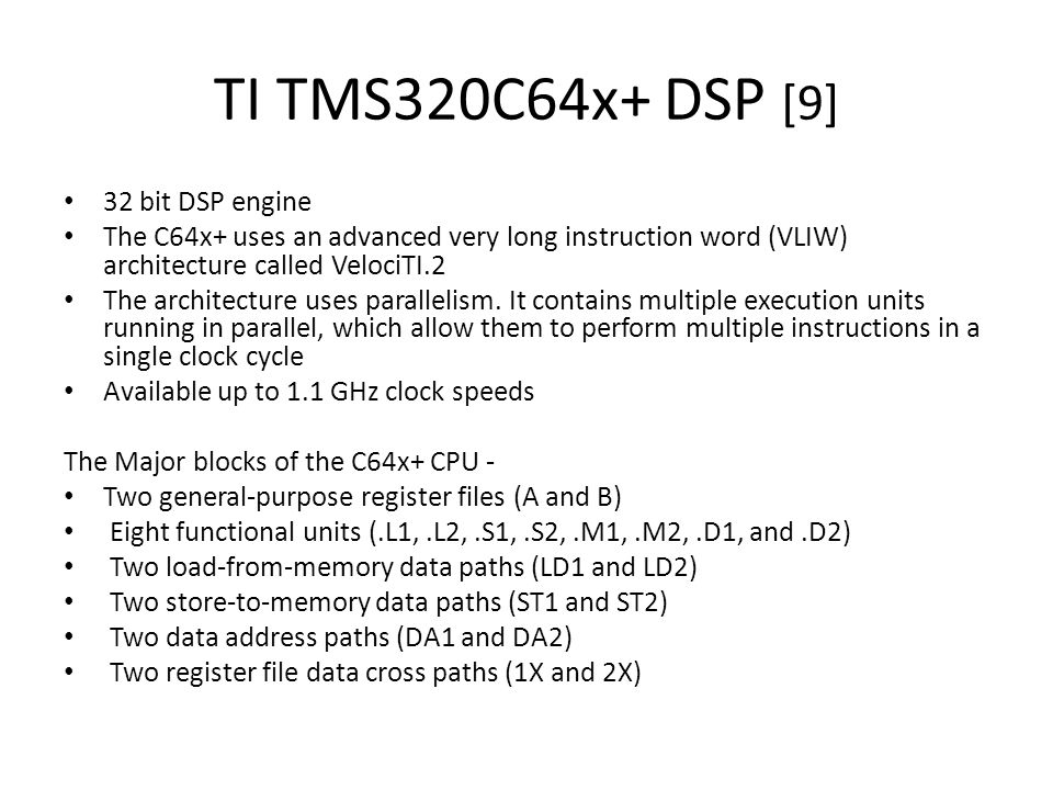 TI TMS320C64x+ DSP [9] 32 bit DSP engine The C64x+ uses an advanced very long instruction word (VLIW) architecture called VelociTI.2 The architecture