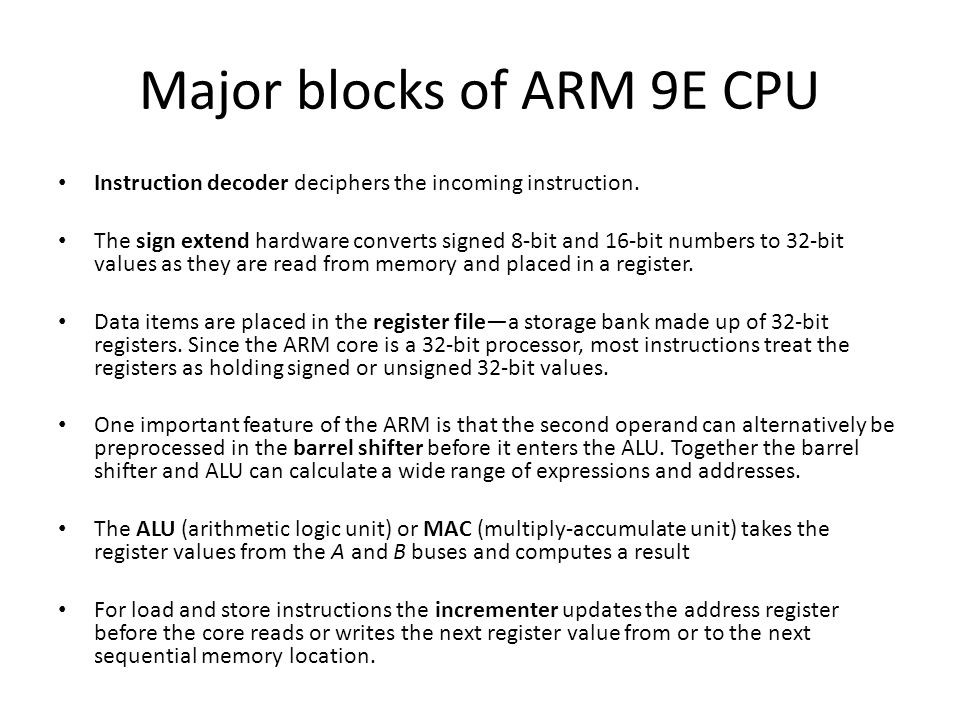 Major blocks of ARM 9E CPU Instruction decoder deciphers the incoming instruction. The sign extend hardware converts signed 8-bit and 16-bit numbers t