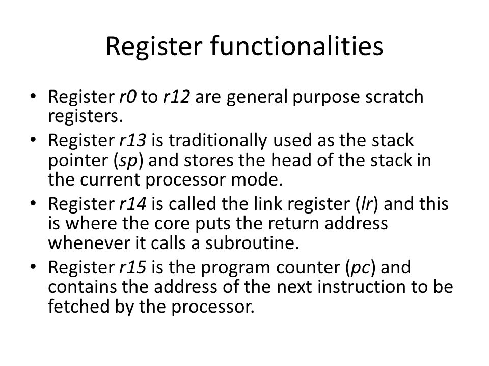 Register functionalities Register r0 to r12 are general purpose scratch registers.
