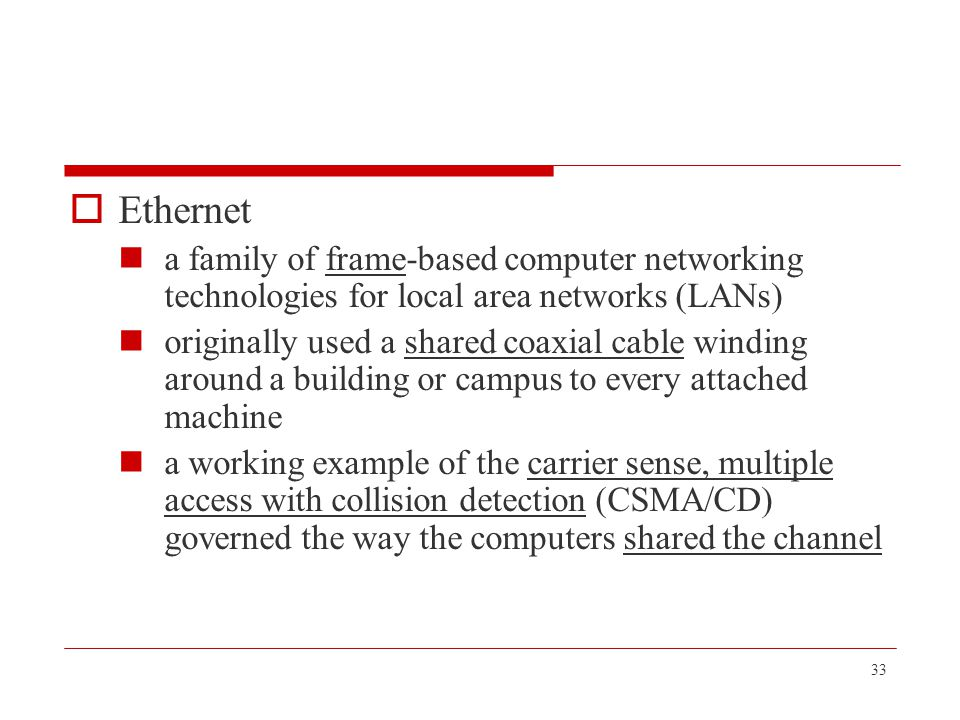 33  Ethernet a family of frame-based computer networking technologies for local area networks (LANs) originally used a shared coaxial cable winding a