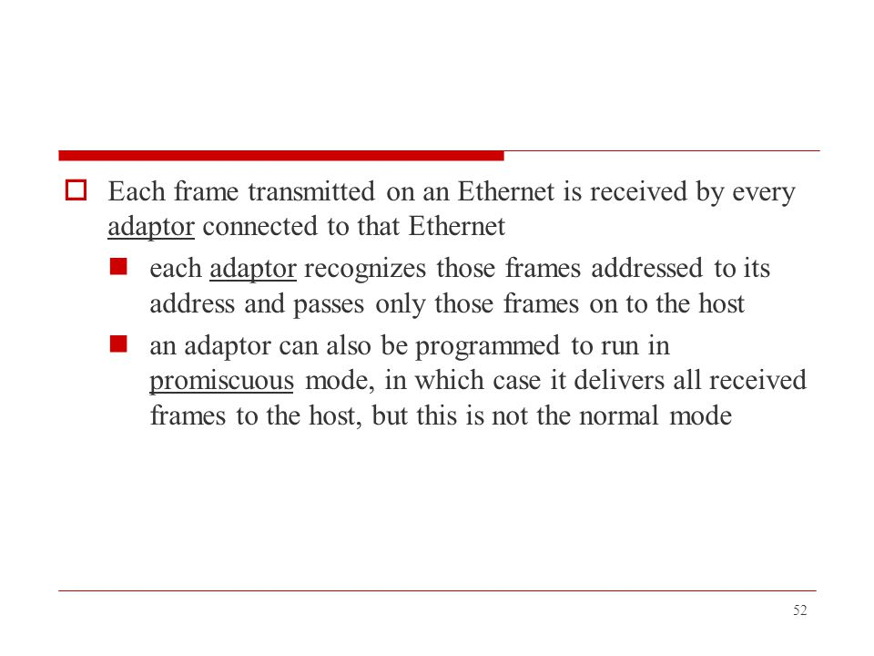  Each frame transmitted on an Ethernet is received by every adaptor connected to that Ethernet each adaptor recognizes those frames addressed to its