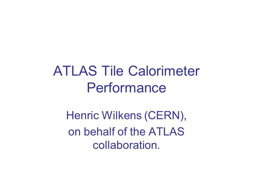 ATLAS Tile Calorimeter Performance Henric Wilkens (CERN), on behalf of the ATLAS collaboration.