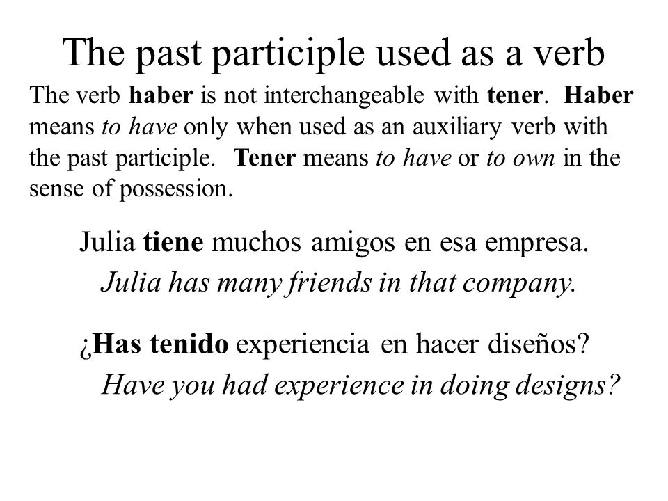 The past participle used as a verb The verb haber is not interchangeable with tener.