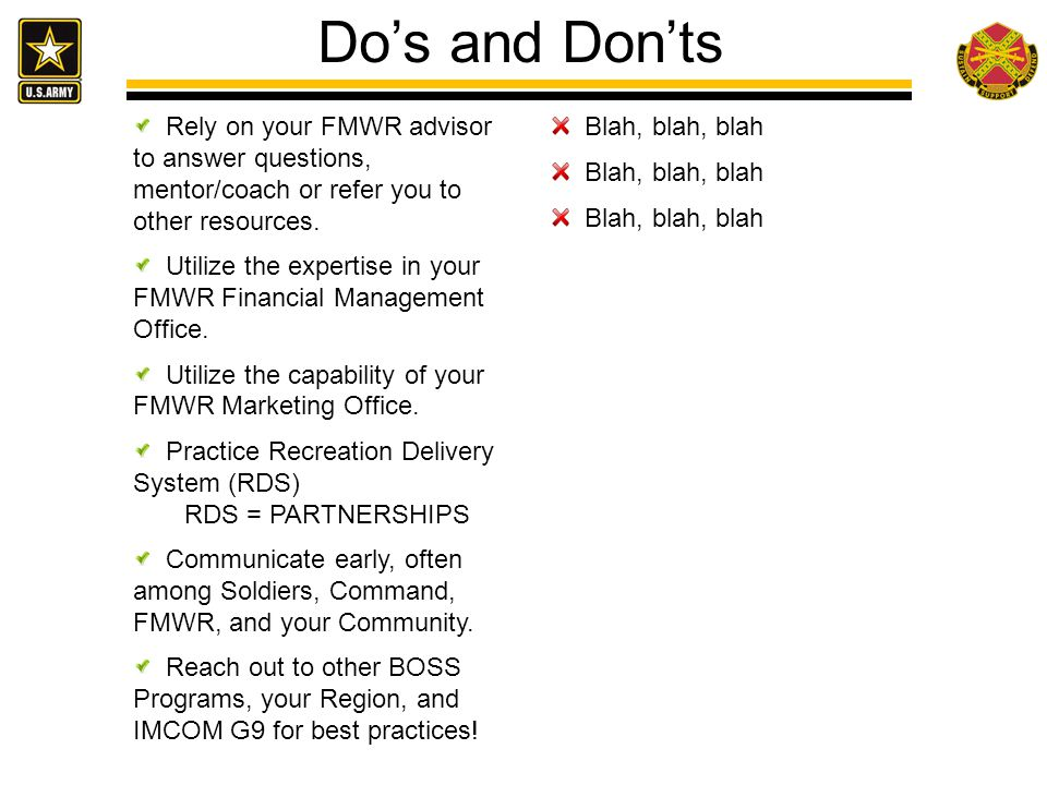 Do's and Don'ts Rely on your FMWR advisor to answer questions, mentor/coach or refer you to other resources.